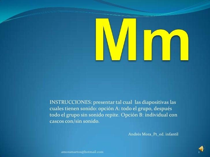 Mm<br />INSTRUCCIONES: presentar tal cual  las diapositivas las cuales tienen sonido: opción A: todo el grupo, después tod...