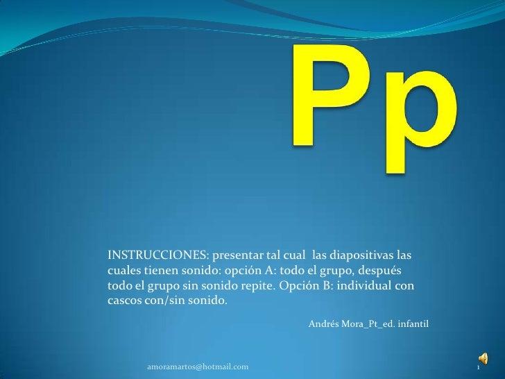 Pp<br />INSTRUCCIONES: presentar tal cual  las diapositivas las cuales tienen sonido: opción A: todo el grupo, después tod...