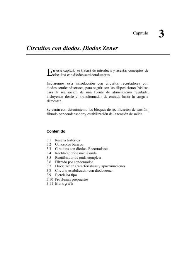 Capítulo 3 Circuitos con diodos. Diodos Zener n este capítulo se tratará de introducir y asentar conceptos de circuitos co...