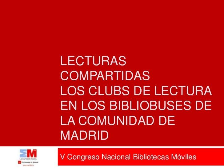LECTURASCOMPARTIDASLOS CLUBS DE LECTURAEN LOS BIBLIOBUSES DELA COMUNIDAD DEMADRIDV Congreso Nacional Bibliotecas Móviles