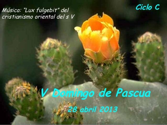 """Ciclo CV Domingo de Pascua28 abril 2013Música: """"Lux fulgebit"""" delcristianismo oriental del s V"""