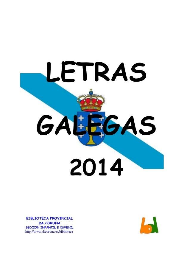 LETRAS GALEGAS 2014 BIBLIOTECA PROVINCIAL DA CORUÑA SECCION INFANTIL E XUVENIL http://www.dicoruna.es/biblioteca