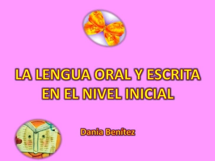 LA LENGUA ORAL Y ESCRITA EN EL NIVEL INICIAL Dania Benítez <br />