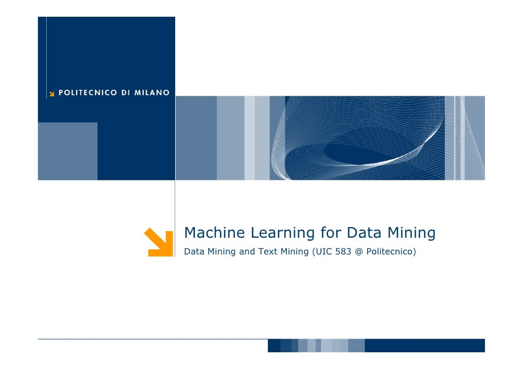 Machine Learning for Data Mining Data Mining and Text Mining (UIC 583 @ Politecnico)