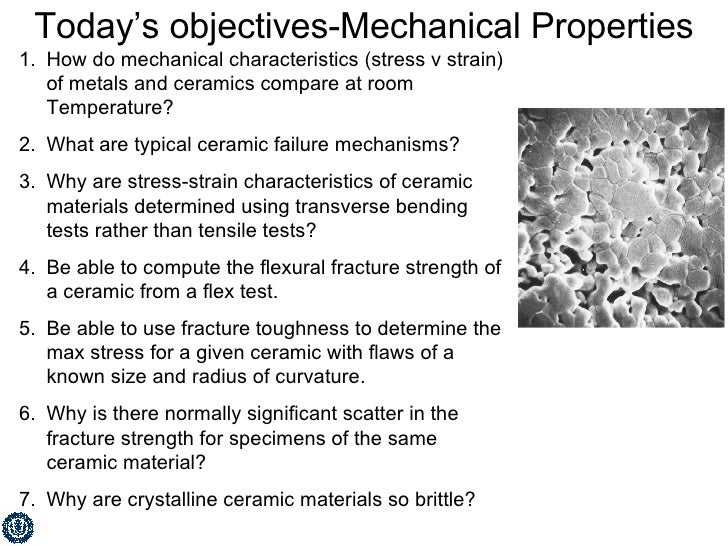 Today's objectives-Mechanical Properties <ul><li>How do mechanical characteristics (stress v strain) of metals and ceramic...