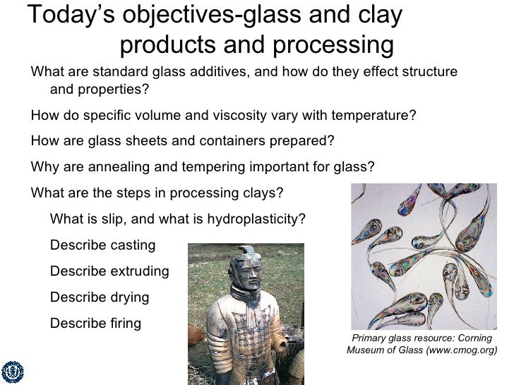 Today's objectives-glass and clay  products and processing What are standard glass additives, and how do they effect struc...