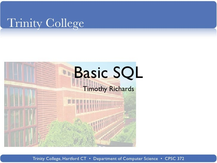 Trinity College                           Basic SQL                            Timothy Richards         Trinity College, H...