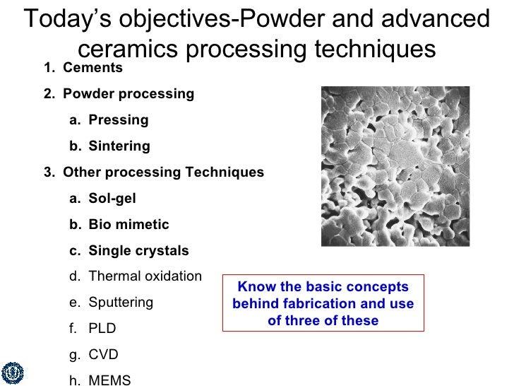 Today's objectives-Powder and advanced ceramics processing techniques <ul><li>Cements </li></ul><ul><li>Powder processing ...
