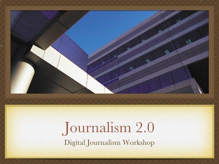 Journalism 2.0 <ul><li>Digital Journalism Workshop </li></ul>