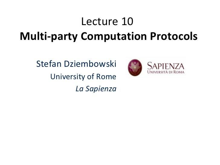 Lecture 10  Multi-party Computation Protocols Stefan Dziembowski University of Rome La Sapienza