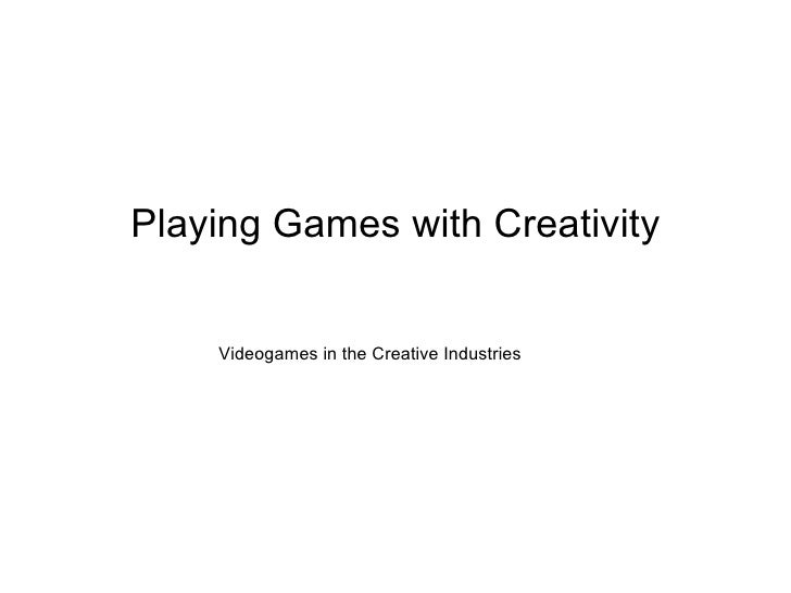Playing Games with Creativity Videogames in the Creative Industries