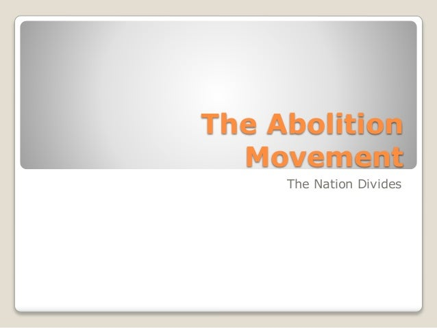 The Abolition Movement The Nation Divides
