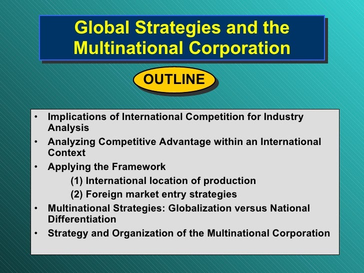 Global Strategies and the Multinational Corporation <ul><li>Implications of International Competition for Industry Analysi...