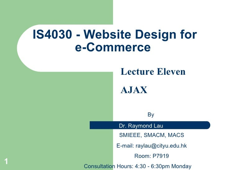 IS4 030 - Website Design for e-Commerce  By  SMIEEE, SMACM, MACS E-mail:  [email_address] Room: P7919 Consultation Hours: ...