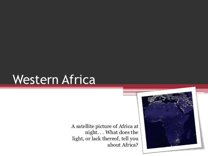 Western Africa<br />A satellite picture of Africa at night. . . What does the light, or lack thereof, tell you about Afric...