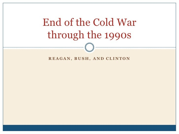 Reagan, Bush, and Clinton<br />End of the Cold War through the 1990s<br />