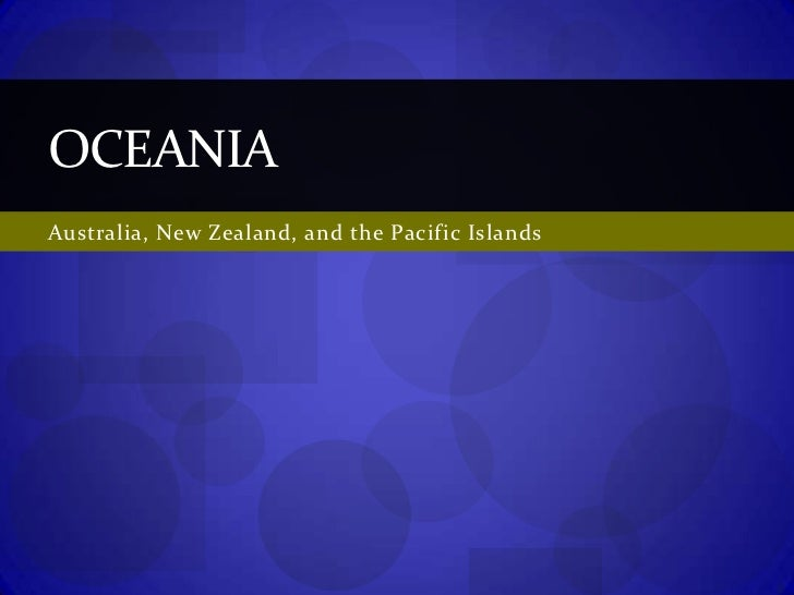 Australia, New Zealand, and the Pacific Islands<br />Oceania<br />