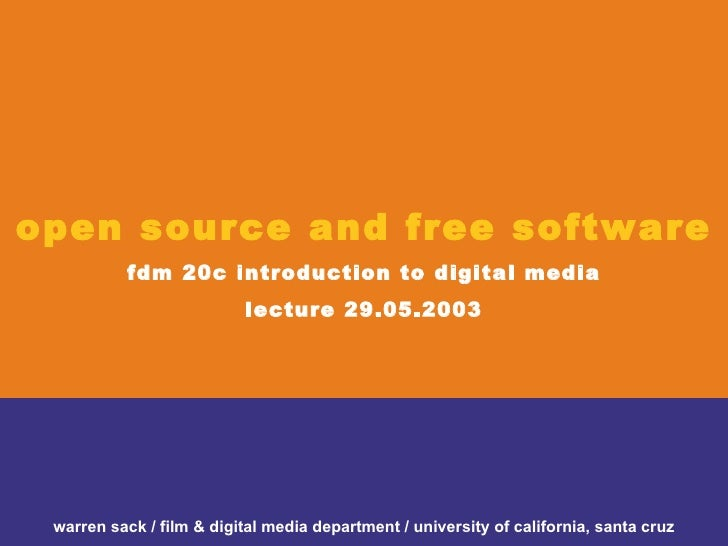 open source and free software fdm 20c introduction to digital media lecture 29.05.2003 warren sack / film & digital media ...