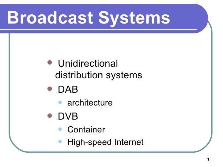 Broadcast Systems <ul><li>Unidirectional distribution systems </li></ul><ul><li>DAB </li></ul><ul><ul><li>architecture </l...