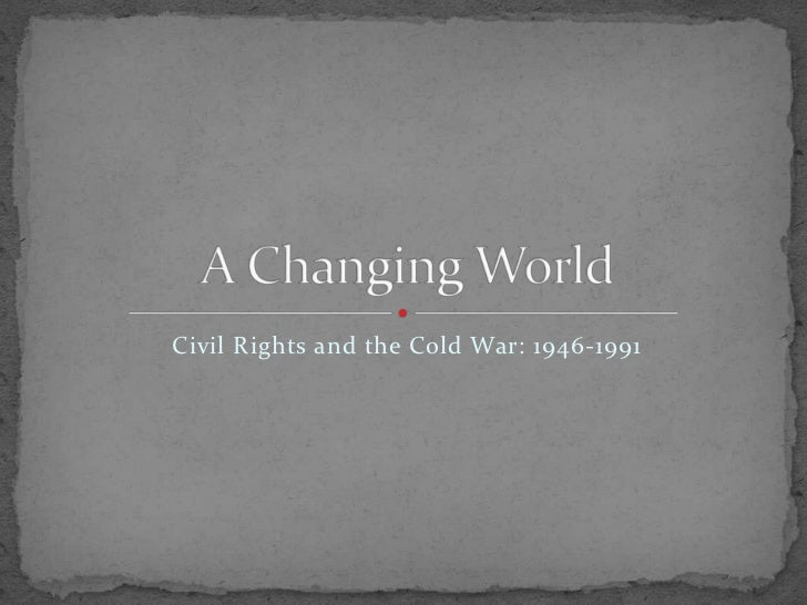 Civil Rights and the Cold War: 1946-1991