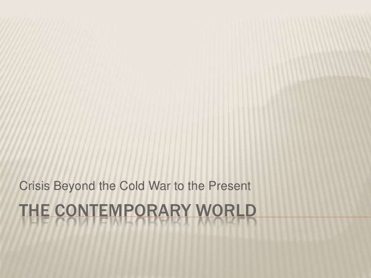 Crisis Beyond the Cold War to the PresentTHE CONTEMPORARY WORLD