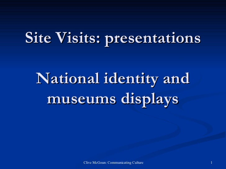 Site Visits: presentations National identity and museums displays