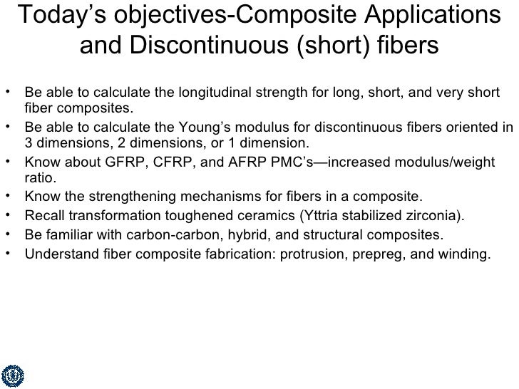 Today's objectives-Composite Applications and Discontinuous (short) fibers <ul><li>Be able to calculate the longitudinal s...