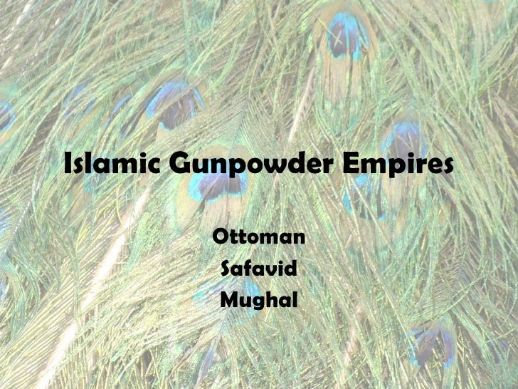 Islamic Gunpowder Empires Ottoman Safavid Mughal
