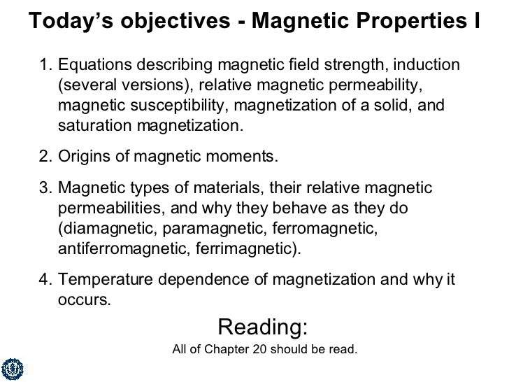 Today's objectives - Magnetic Properties I <ul><li>Equations describing magnetic field strength, induction (several versio...