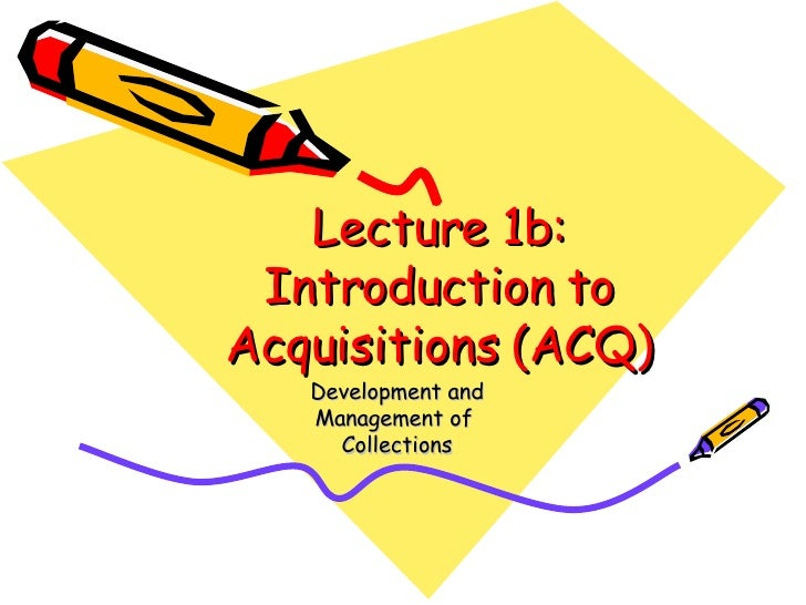 Lecture 1b: Introduction to Acquisitions (ACQ) Development and Management of  Collections