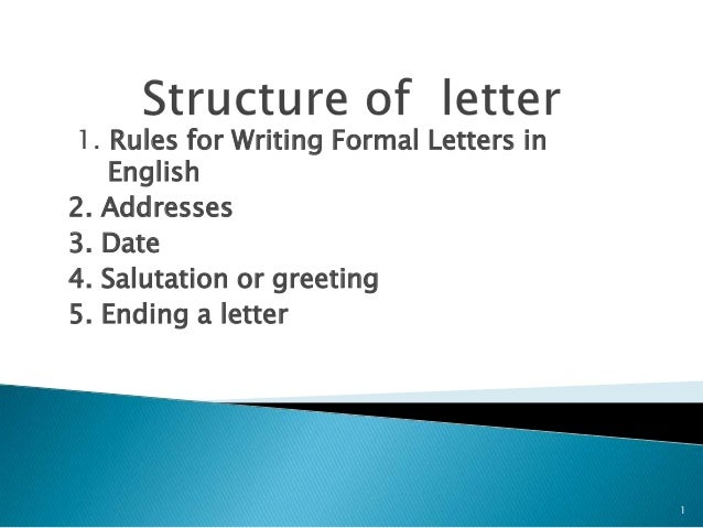 1. Rules for Writing Formal Letters in English 2. Addresses 3. Date 4. Salutation or greeting 5. Ending a letter  1