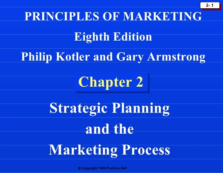 Chapter 2   Strategic Planning  and the  Marketing Process  PRINCIPLES OF MARKETING Eighth Edition Philip Kotler and Gary ...