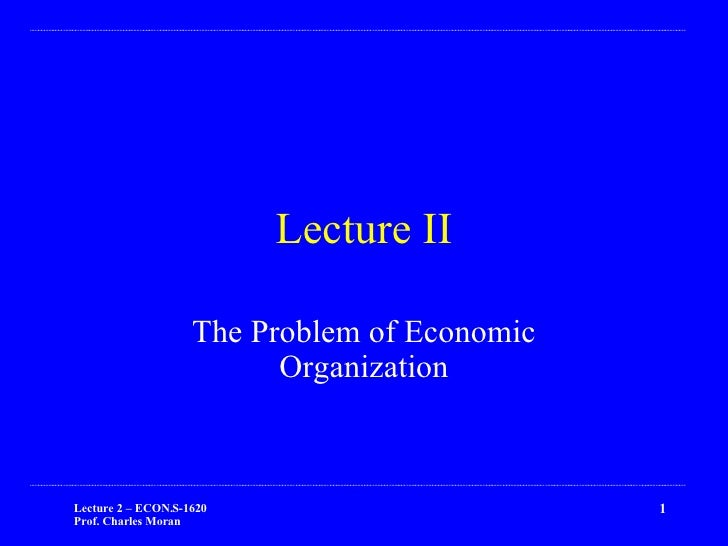 Lecture II The Problem of Economic Organization