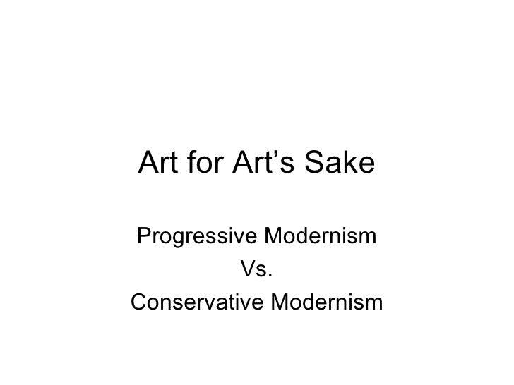 Art for Art's Sake Progressive Modernism Vs. Conservative Modernism