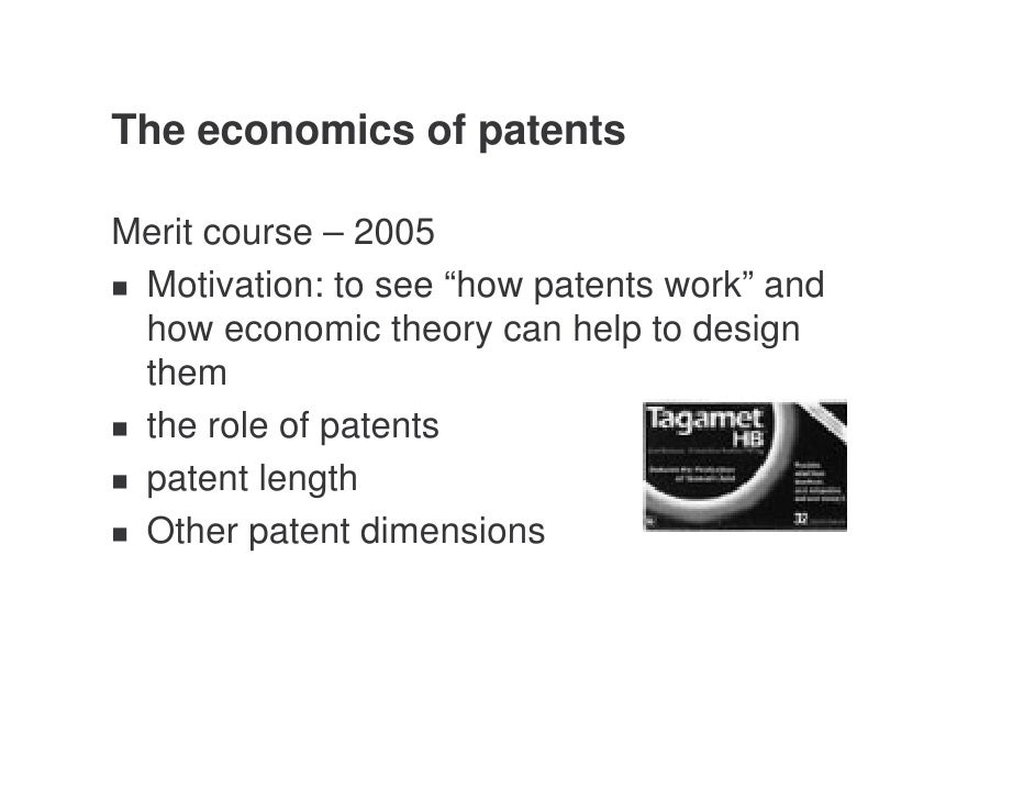 "The economics of patents  Merit course – 2005  Motivation: to see ""how patents work"" and  how economic theory can help to ..."