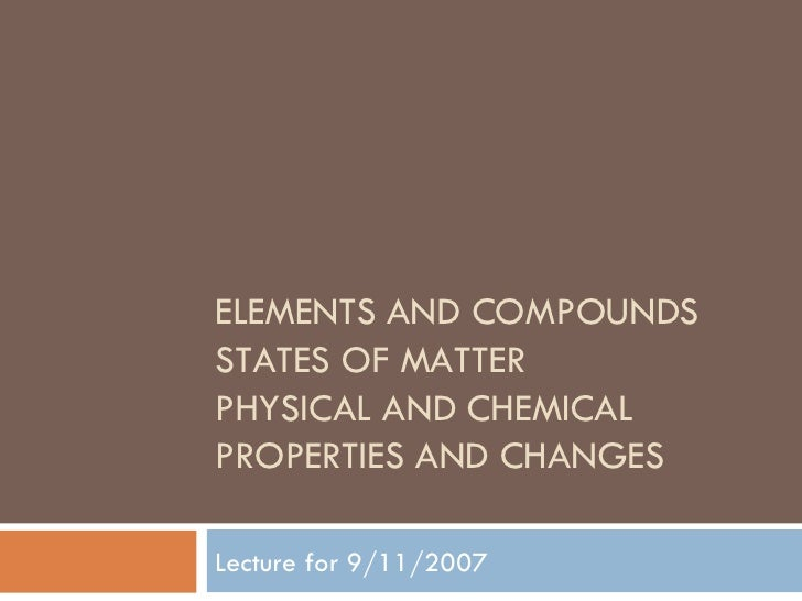 Lecture 2: Matter, Elements and Compounds, States of Matter, Physical and Chemical Changes