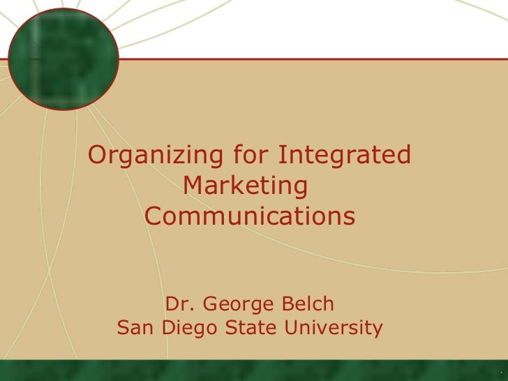 Organizing for Integrated       Marketing    Communications      Dr. George Belch  San Diego State University             ...