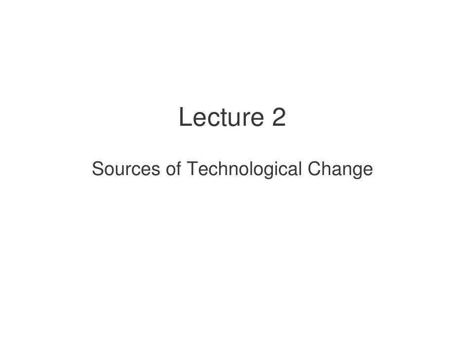 Lecture 2 Sources of Technological Change