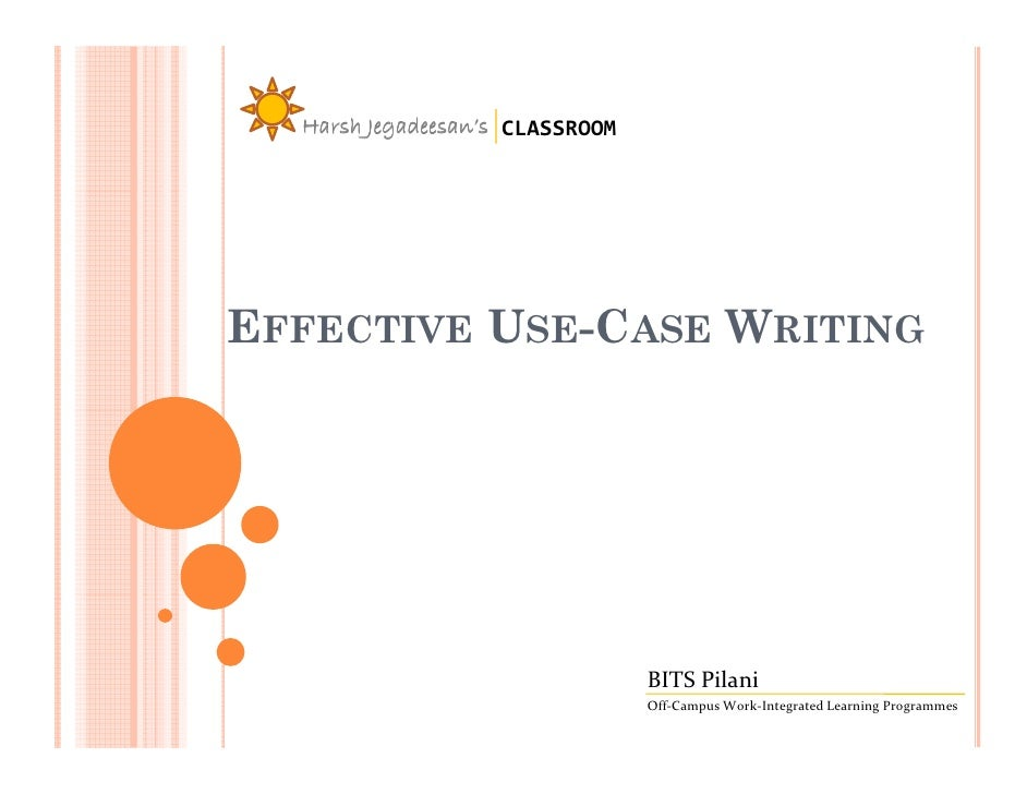 Harsh Jegadeesan's CLASSROOM     EFFECTIVE USE-CASE WRITING                                      BITS Pilani              ...