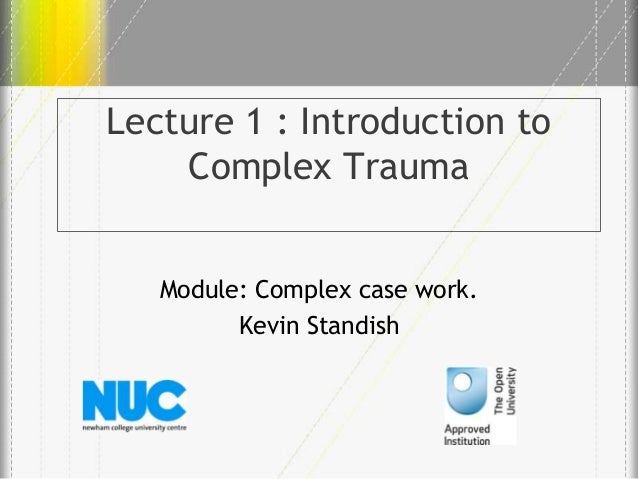 Lecture 1 introduction to complex trauma