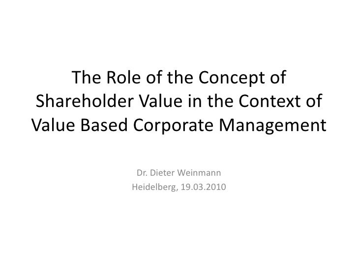 The RoleoftheConceptof Shareholder Value in theContextof Value Based Corporate Management<br />Dr. Dieter Weinmann<br />He...