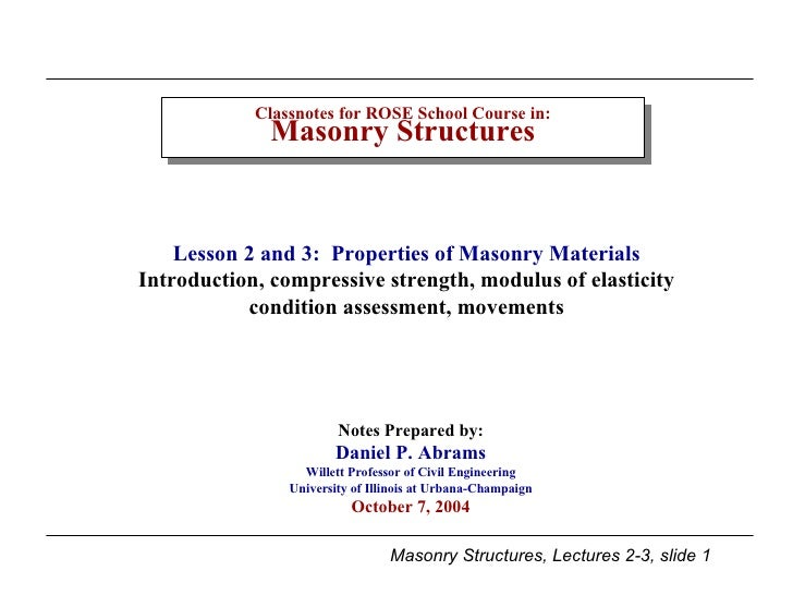 Classnotes for ROSE School Course in: Masonry Structures Notes Prepared by: Daniel P. Abrams Willett Professor of Civil En...