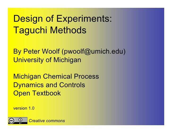 Design of Experiments:Taguchi MethodsBy Peter Woolf (pwoolf@umich.edu)University of MichiganMichigan Chemical ProcessDynam...