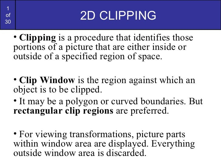 2D CLIPPING <ul><li>Clipping  is a procedure that identifies those portions of a picture that are either inside or outside...