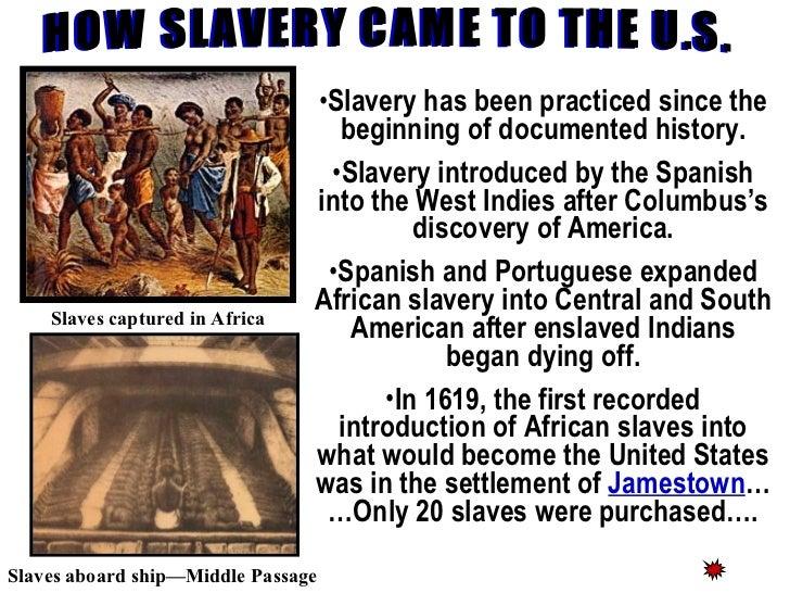 HOW SLAVERY CAME TO THE U.S. <ul><li>Slavery has been practiced since the beginning of documented history. </li></ul><ul><...