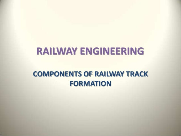 Earthwork & track formation Railway Engineering
