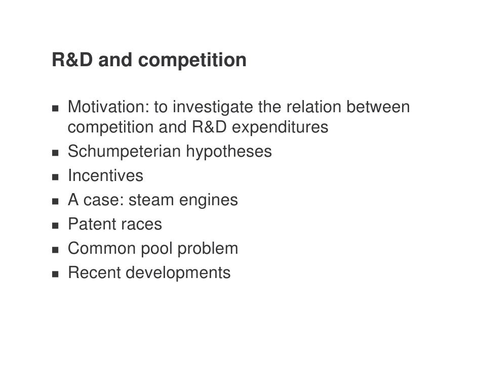 R&D and competition   Motivation: to investigate the relation between  competition and R&D expenditures  Schumpeterian hyp...