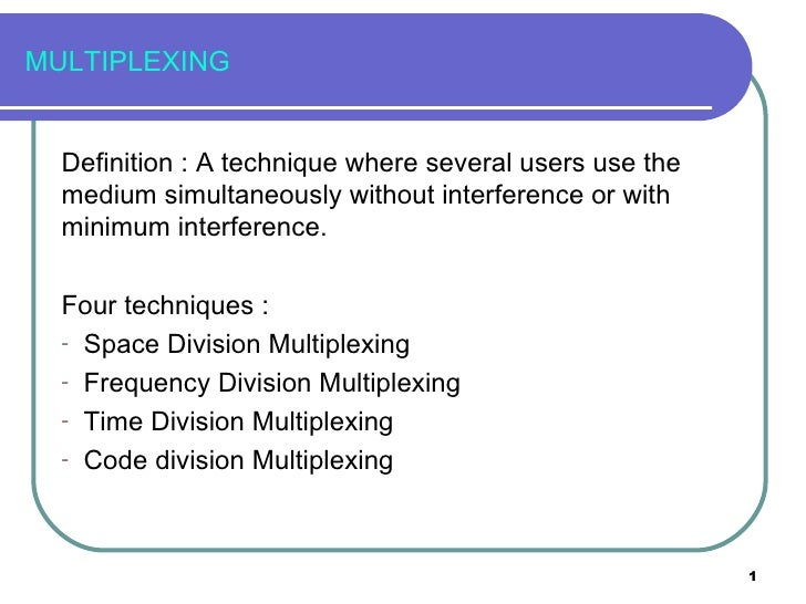 MULTIPLEXING <ul><li>Definition : A technique where several users use the medium simultaneously without interference or wi...