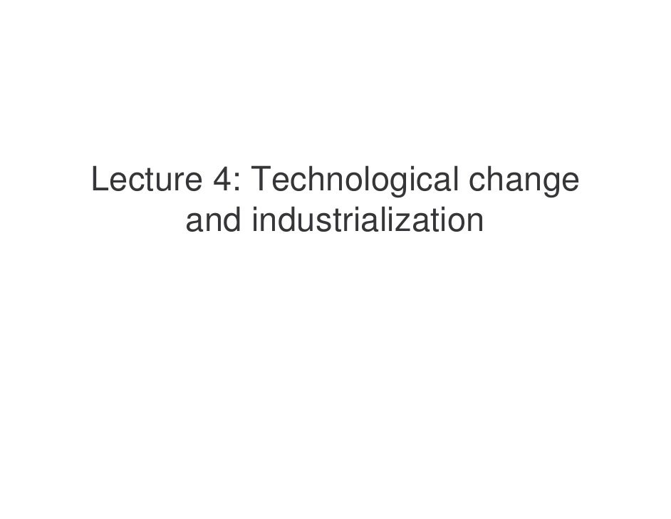 Lecture 4 - Technological change and industrialisation