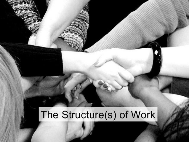 The Structure(s) of Work